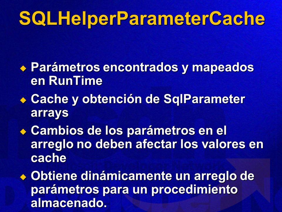 SQLHelperParameterCache Parámetros encontrados y mapeados en RunTime Parámetros encontrados y mapeados en RunTime Cache y obtención de SqlParameter ar