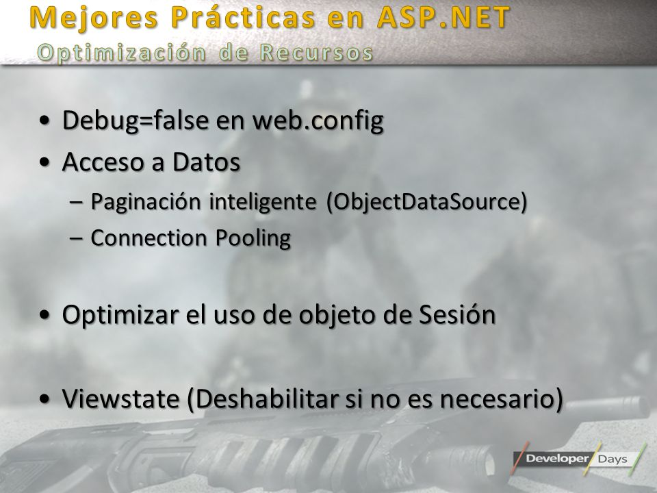 Debug=false en web.configDebug=false en web.config Acceso a DatosAcceso a Datos –Paginación inteligente (ObjectDataSource) –Connection Pooling Optimiz