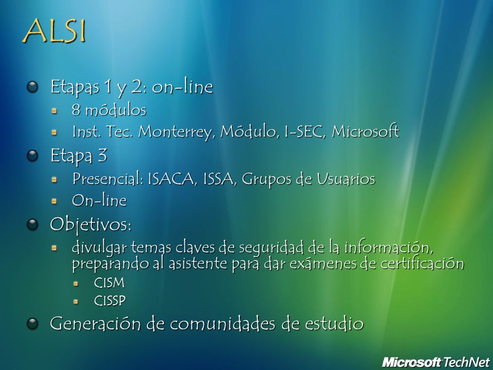 ALSI Etapas 1 y 2: on-line 8 módulos Inst. Tec. Monterrey, Módulo, I-SEC, Microsoft Etapa 3 Presencial: ISACA, ISSA, Grupos de Usuarios On-lineObjetiv