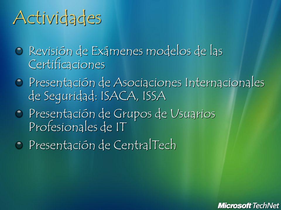 Actividades Revisión de Exámenes modelos de las Certificaciones Presentación de Asociaciones Internacionales de Seguridad: ISACA, ISSA Presentación de