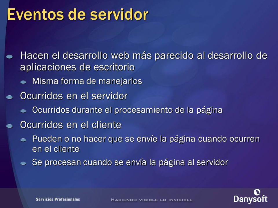 Eventos de servidor Hacen el desarrollo web más parecido al desarrollo de aplicaciones de escritorio Misma forma de manejarlos Ocurridos en el servido
