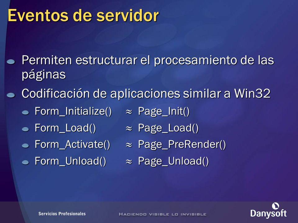 Eventos de servidor Permiten estructurar el procesamiento de las páginas Codificación de aplicaciones similar a Win32 Form_Initialize() Page_Init() Fo