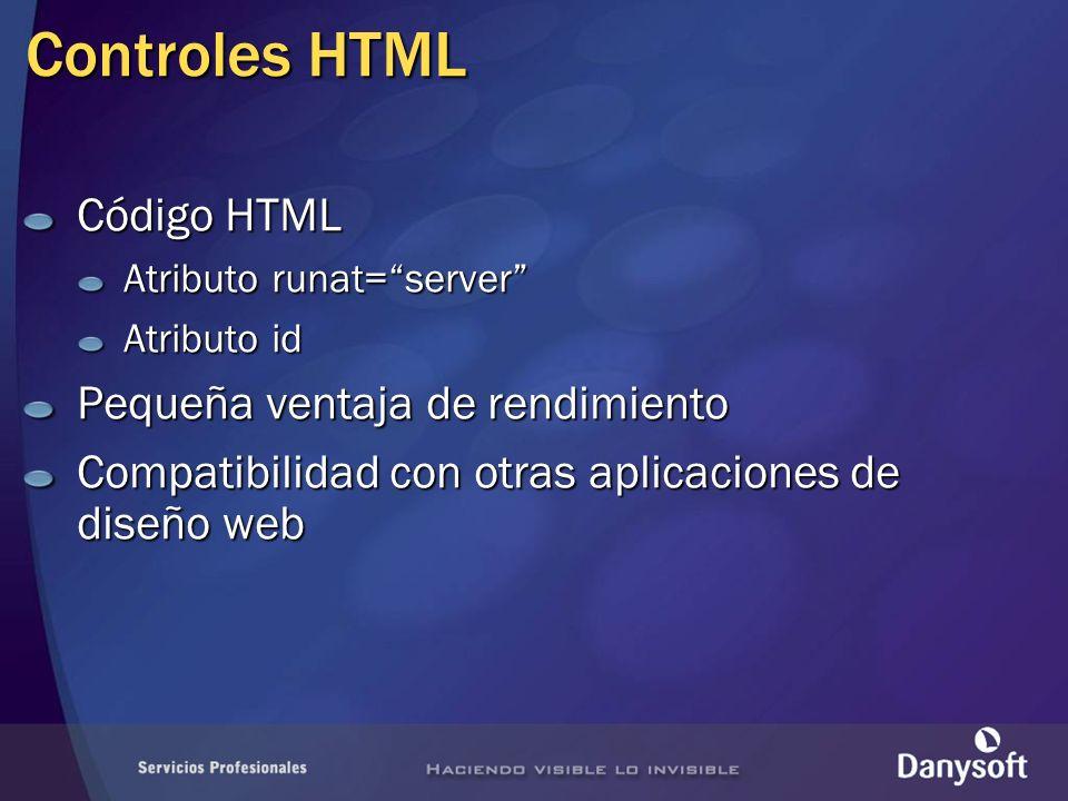 Controles HTML Código HTML Atributo runat=server Atributo id Pequeña ventaja de rendimiento Compatibilidad con otras aplicaciones de diseño web