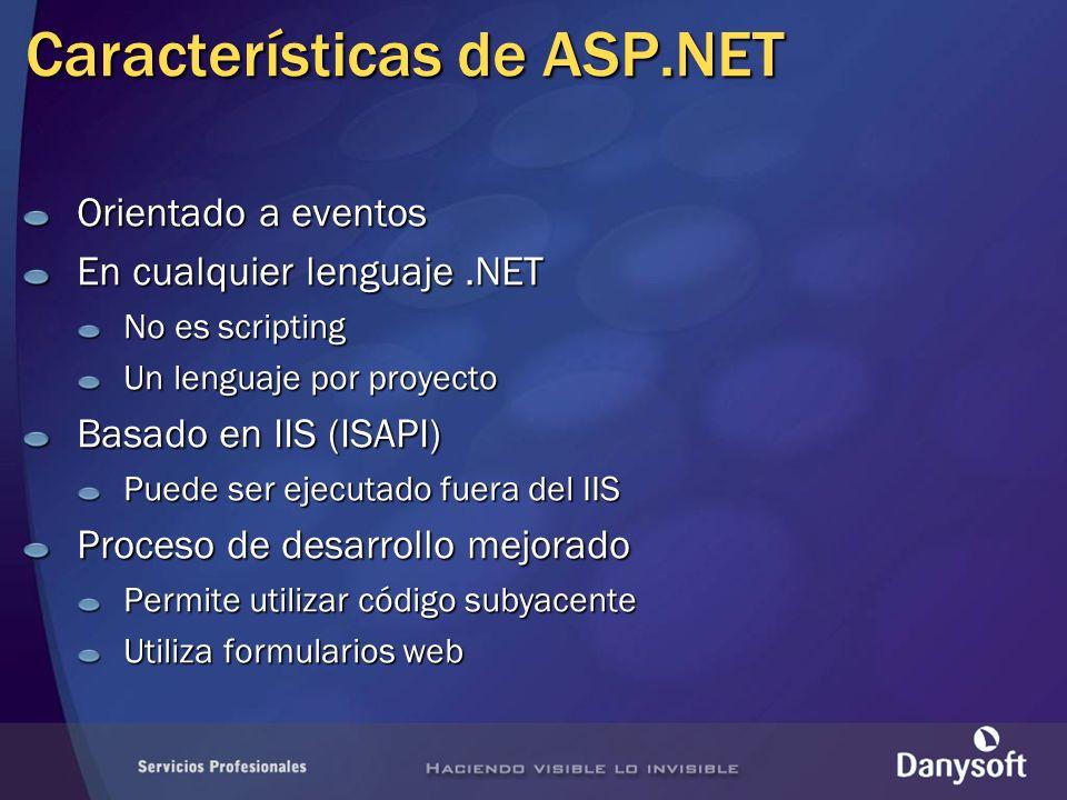 Características de ASP.NET Orientado a eventos En cualquier lenguaje.NET No es scripting Un lenguaje por proyecto Basado en IIS (ISAPI) Puede ser ejec