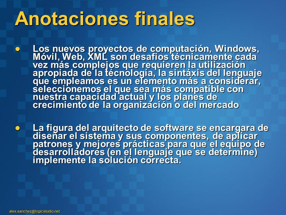 alex.sanchez@logicstudio.net Anotaciones finales Los nuevos proyectos de computación, Windows, Móvil, Web, XML son desafios técnicamente cada vez más