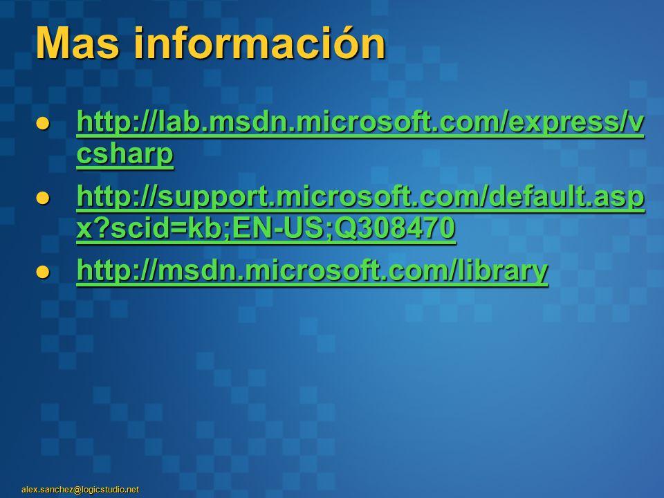 alex.sanchez@logicstudio.net Mas información http://lab.msdn.microsoft.com/express/v csharp http://lab.msdn.microsoft.com/express/v csharp http://lab.