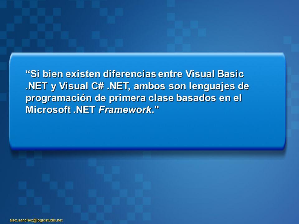 alex.sanchez@logicstudio.net Si bien existen diferencias entre Visual Basic.NET y Visual C#.NET, ambos son lenguajes de programación de primera clase