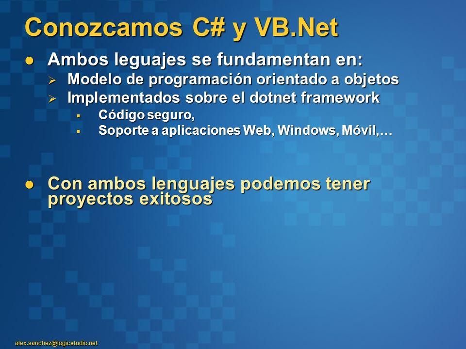 alex.sanchez@logicstudio.net Conozcamos C# y VB.Net Ambos leguajes se fundamentan en: Ambos leguajes se fundamentan en: Modelo de programación orienta