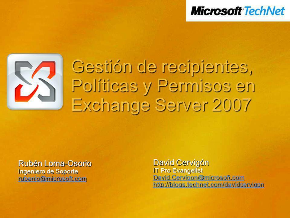 Gestión de recipientes, Políticas y Permisos en Exchange Server 2007 Rubén Loma-Osorio Ingeniero de Soporte rubenlo@microsoft.com David Cervigón IT Pr
