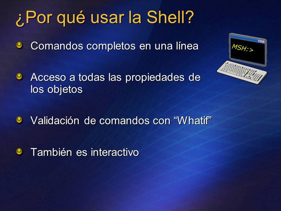 ¿Por qué usar la Shell? Comandos completos en una línea Acceso a todas las propiedades de los objetos Validación de comandos con Whatif También es int