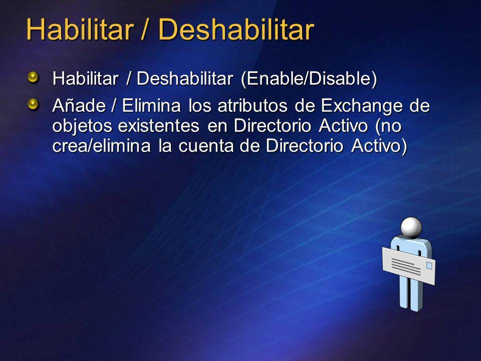 Habilitar / Deshabilitar Habilitar / Deshabilitar (Enable/Disable) Añade / Elimina los atributos de Exchange de objetos existentes en Directorio Activ