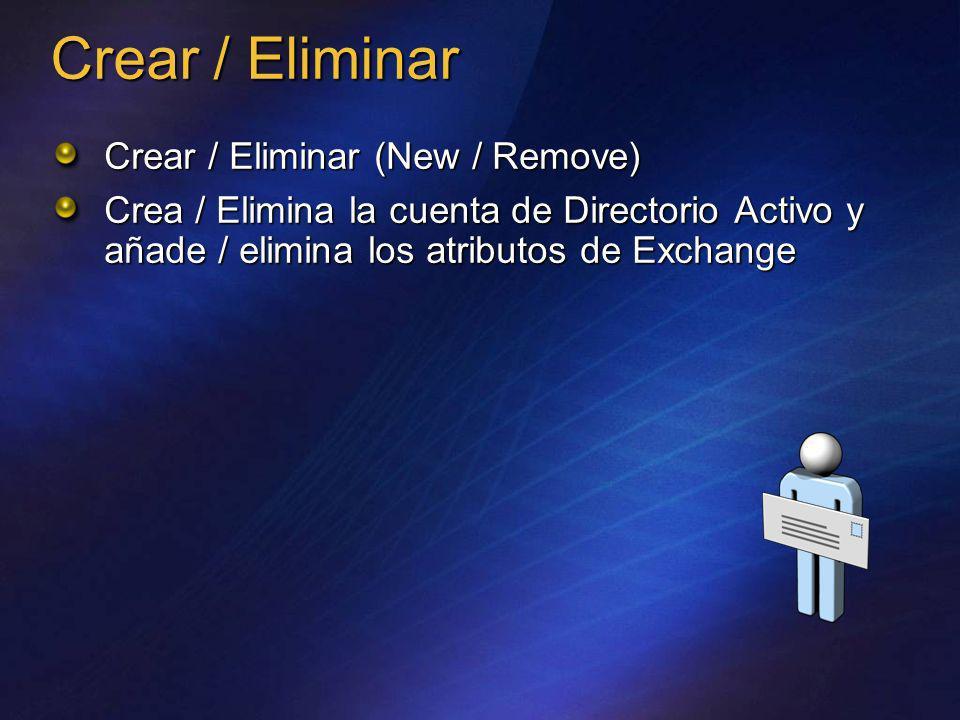 Crear / Eliminar Crear / Eliminar (New / Remove) Crea / Elimina la cuenta de Directorio Activo y añade / elimina los atributos de Exchange
