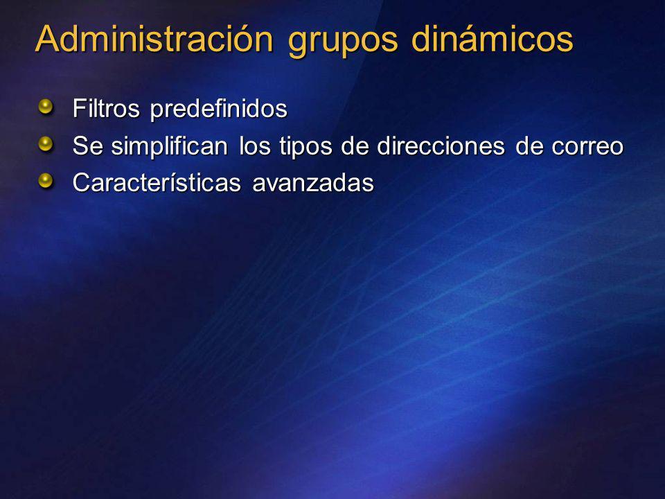 Filtros predefinidos Se simplifican los tipos de direcciones de correo Características avanzadas Administración grupos dinámicos
