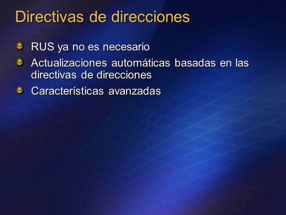 RUS ya no es necesario Actualizaciones automáticas basadas en las directivas de direcciones Características avanzadas Directivas de direcciones
