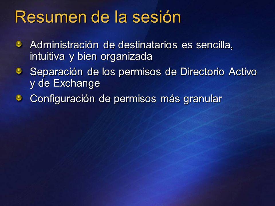 Resumen de la sesión Administración de destinatarios es sencilla, intuitiva y bien organizada Separación de los permisos de Directorio Activo y de Exc