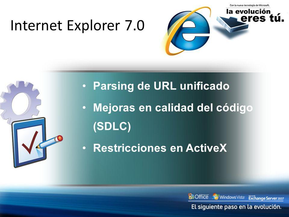 Protection from Exploits Parsing de URL unificado Mejoras en calidad del código (SDLC) Restricciones en ActiveX Internet Explorer 7.0