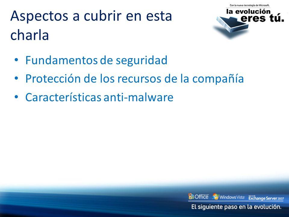 Fundamentos de seguridad Protección de los recursos de la compañía Características anti-malware Aspectos a cubrir en esta charla