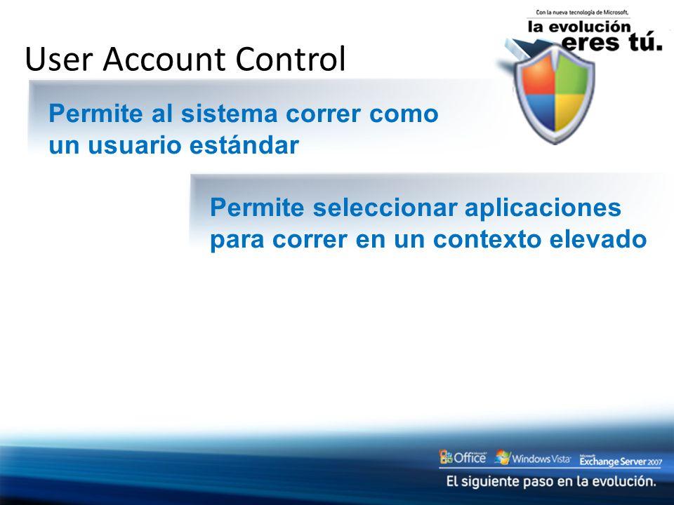 User Account Control Permite al sistema correr como un usuario estándar Permite seleccionar aplicaciones para correr en un contexto elevado