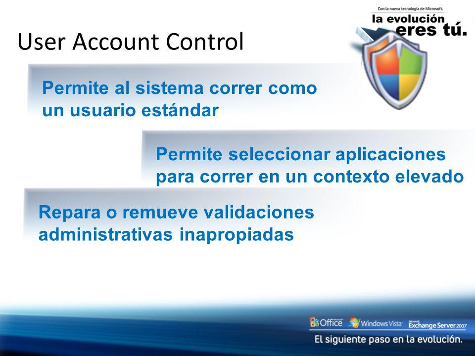 User Account Control Repara o remueve validaciones administrativas inapropiadas Permite al sistema correr como un usuario estándar Permite seleccionar