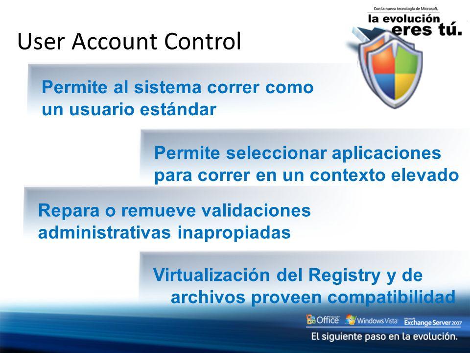 User Account Control Virtualización del Registry y de archivos proveen compatibilidad Repara o remueve validaciones administrativas inapropiadas Permi