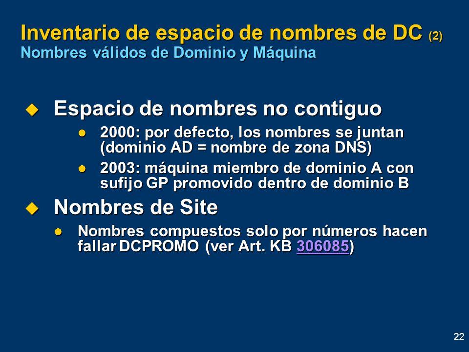 22 Inventario de espacio de nombres de DC (2) Nombres válidos de Dominio y Máquina Espacio de nombres no contiguo Espacio de nombres no contiguo 2000: