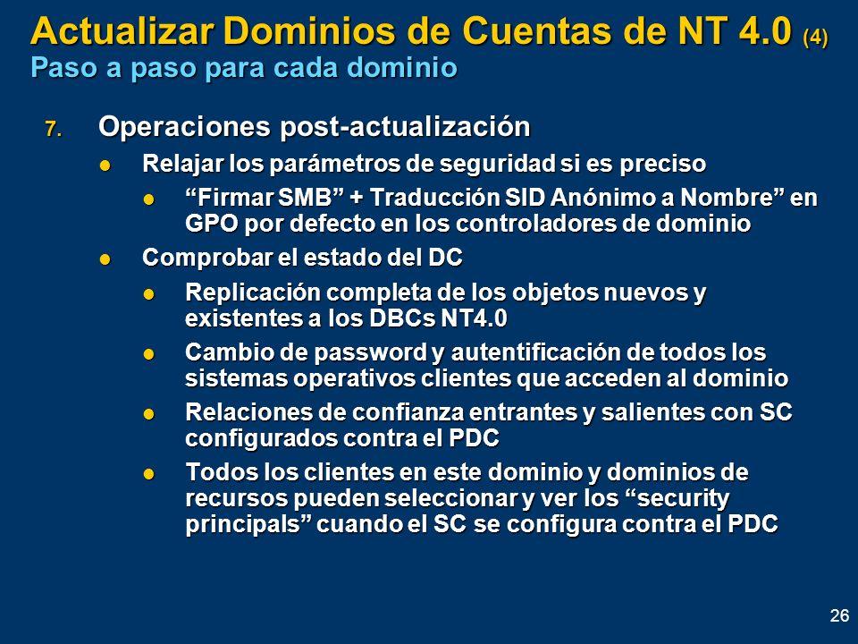 26 Actualizar Dominios de Cuentas de NT 4.0 (4) Paso a paso para cada dominio 7. Operaciones post-actualización Relajar los parámetros de seguridad si
