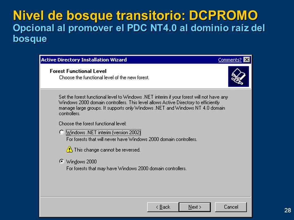28 Nivel de bosque transitorio: DCPROMO Opcional al promover el PDC NT4.0 al dominio raíz del bosque