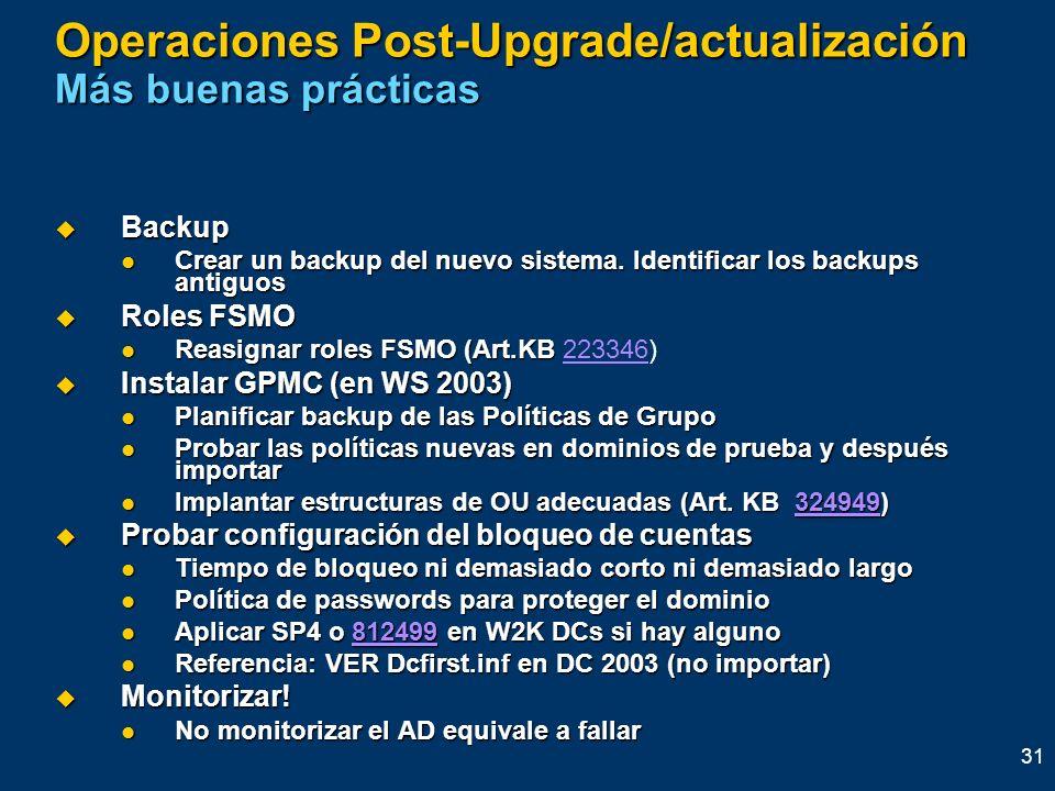 31 Operaciones Post-Upgrade/actualización Más buenas prácticas Backup Backup Crear un backup del nuevo sistema. Identificar los backups antiguos Crear