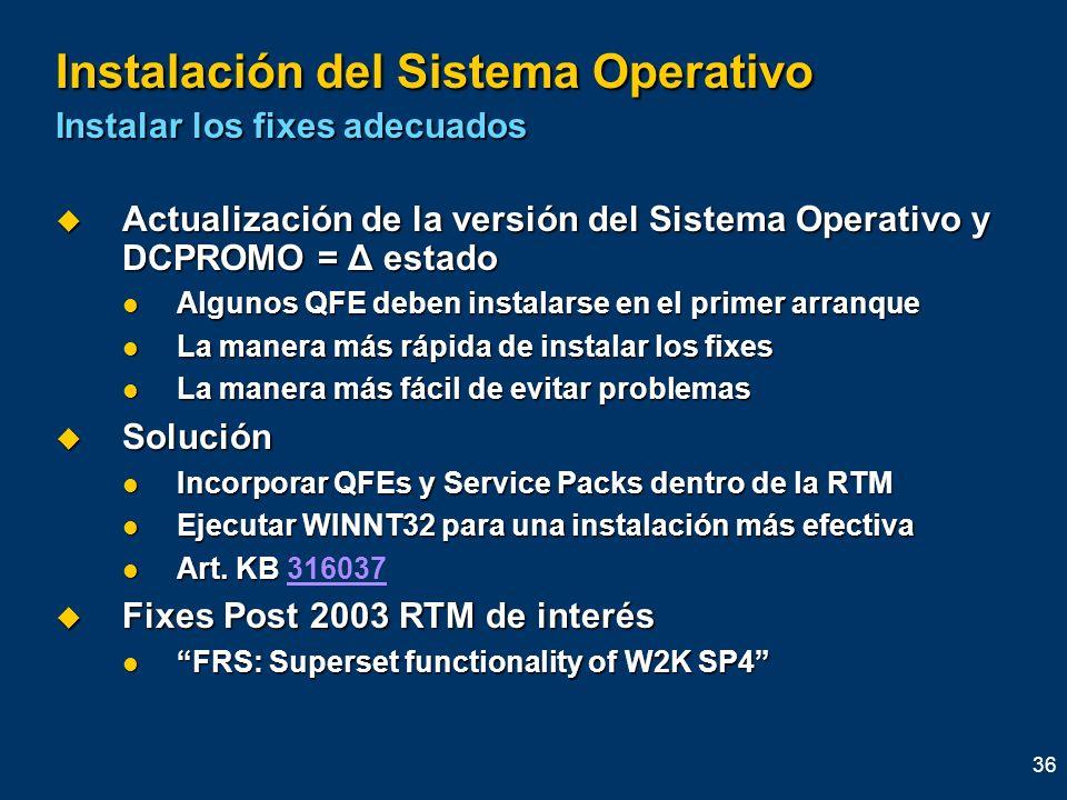 36 Instalación del Sistema Operativo Instalar los fixes adecuados Actualización de la versión del Sistema Operativo y DCPROMO = Δ estado Actualización