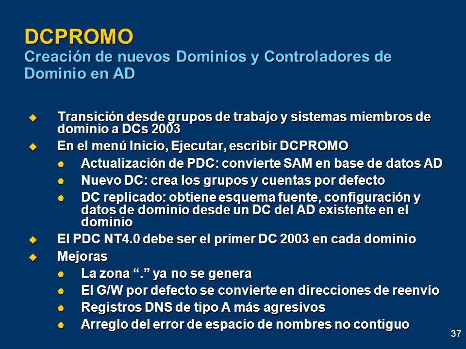 37 DCPROMO Creación de nuevos Dominios y Controladores de Dominio en AD Transición desde grupos de trabajo y sistemas miembros de dominio a DCs 2003 T