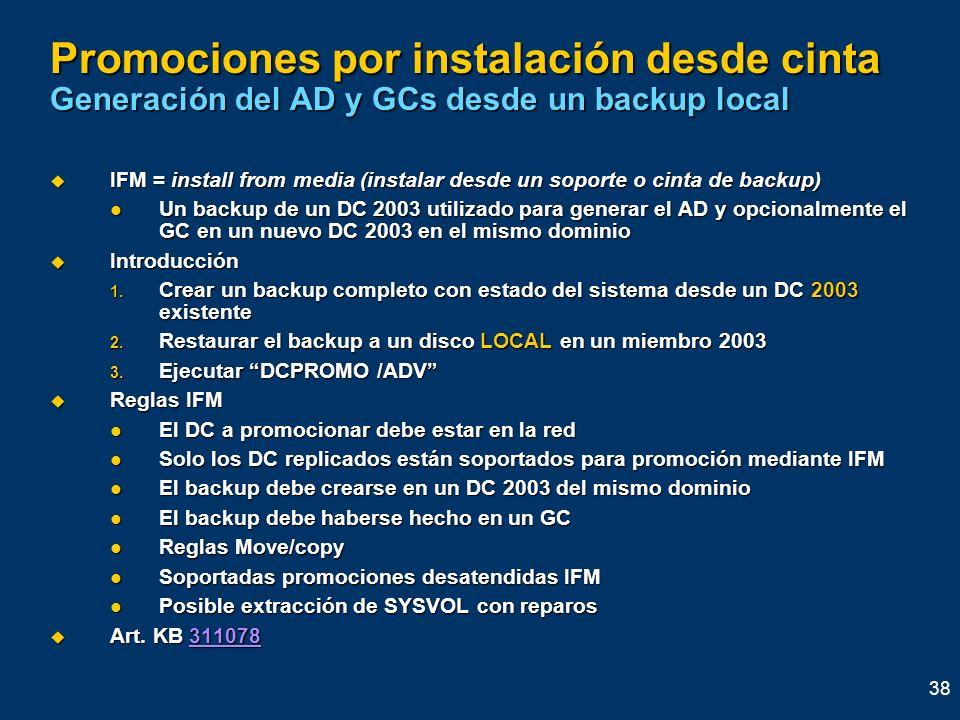 38 Promociones por instalación desde cinta Generación del AD y GCs desde un backup local IFM = install from media (instalar desde un soporte o cinta d
