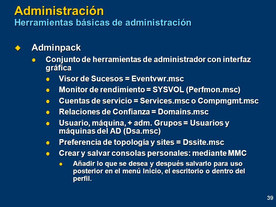 39 Administración Herramientas básicas de administración Adminpack Adminpack Conjunto de herramientas de administrador con interfaz gráfica Conjunto d