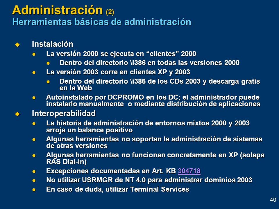 40 Administración (2) Herramientas básicas de administración Instalación Instalación La versión 2000 se ejecuta en clientes 2000 La versión 2000 se ej