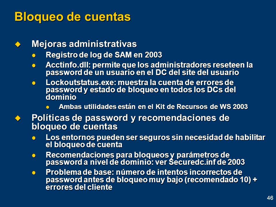 46 Bloqueo de cuentas Mejoras administrativas Mejoras administrativas Registro de log de SAM en 2003 Registro de log de SAM en 2003 Acctinfo.dll: perm