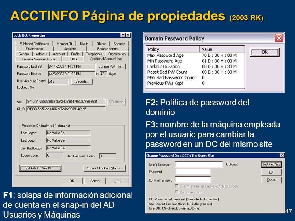 47 ACCTINFO Página de propiedades (2003 RK) F1: solapa de información adicional de cuenta en el snap-in del AD Usuarios y Máquinas F2: Política de pas