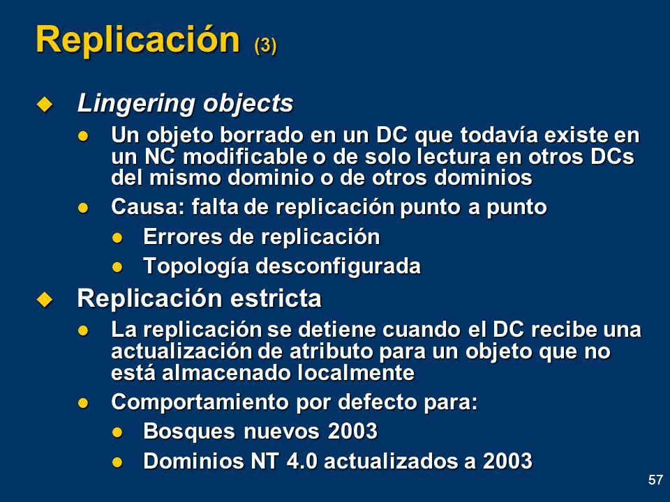 57 Replicación (3) Lingering objects Lingering objects Un objeto borrado en un DC que todavía existe en un NC modificable o de solo lectura en otros D