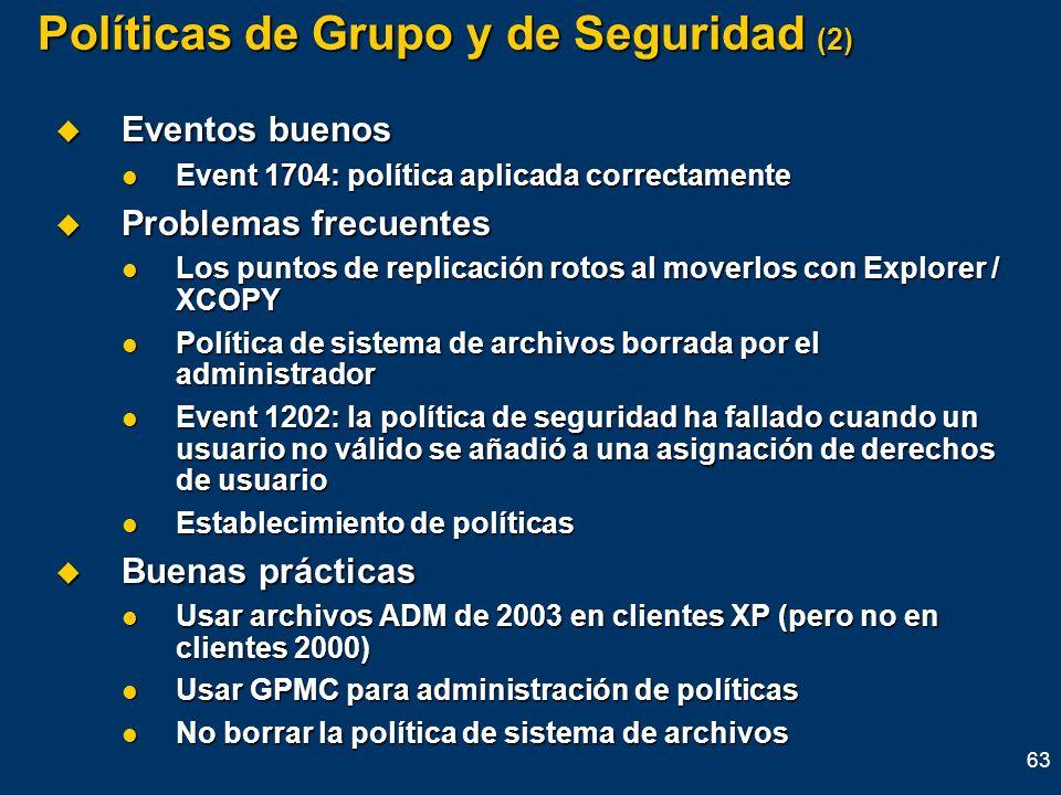 63 Políticas de Grupo y de Seguridad (2) Eventos buenos Eventos buenos Event 1704: política aplicada correctamente Event 1704: política aplicada corre