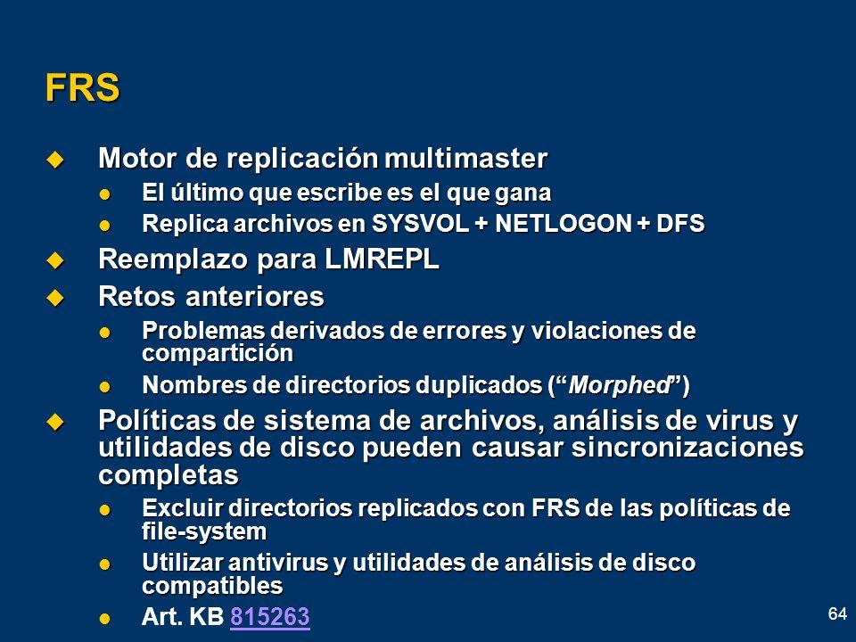64 FRS Motor de replicación multimaster Motor de replicación multimaster El último que escribe es el que gana El último que escribe es el que gana Rep