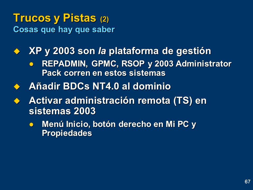 67 Trucos y Pistas (2) Cosas que hay que saber XP y 2003 son la plataforma de gestión XP y 2003 son la plataforma de gestión REPADMIN, GPMC, RSOP y 20