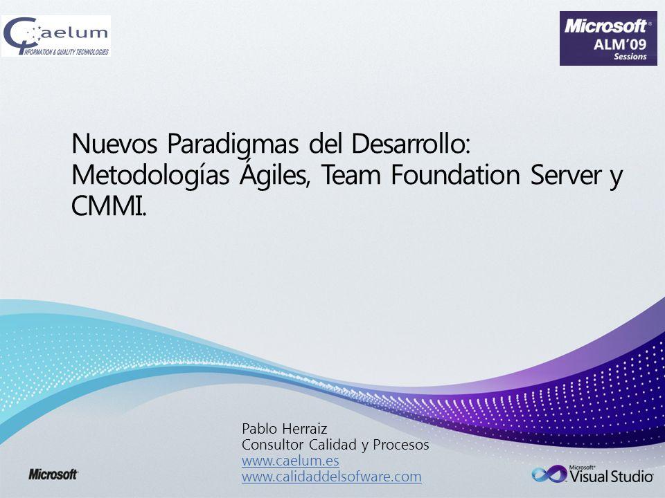 Nuevos Paradigmas del Desarrollo: Metodologías Ágiles, Team Foundation Server y CMMI. Pablo Herraiz Consultor Calidad y Procesos www.caelum.es www.cal