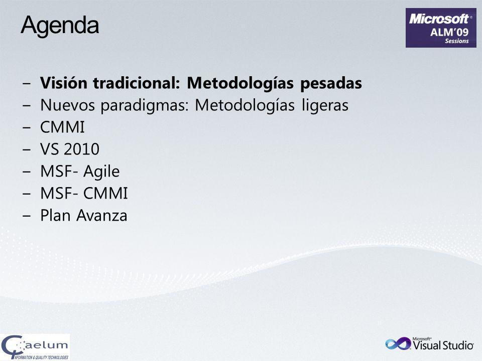 Agenda Visión tradicional: Metodologías pesadas Nuevos paradigmas: Metodologías ligeras CMMI VS 2010 MSF- Agile MSF- CMMI Plan Avanza
