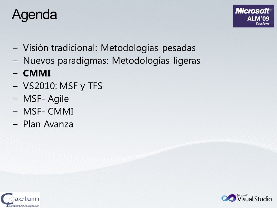 Visual Studio 2010 VS diseñado para gestionar procesos de ciclo de vida del softwareVS diseñado para gestionar procesos de ciclo de vida del software Alto nivel de flexibilidadAlto nivel de flexibilidad Los pasos del proceso están controlados por la herramientaLos pasos del proceso están controlados por la herramienta Las Plantillas de Metodologías definen los procesos soportados en VSLas Plantillas de Metodologías definen los procesos soportados en VS Se pueden definir nuevas plantillas, modificarlas o adquirir plantillas de tercerosSe pueden definir nuevas plantillas, modificarlas o adquirir plantillas de terceros