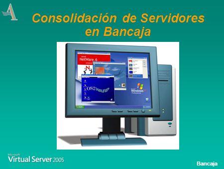 Bancaja Consolidación de Servidores en Bancaja