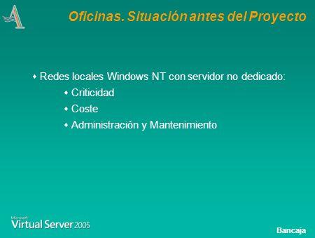 Bancaja Redes locales Windows NT con servidor no dedicado: Criticidad Coste Administración y Mantenimiento Oficinas.