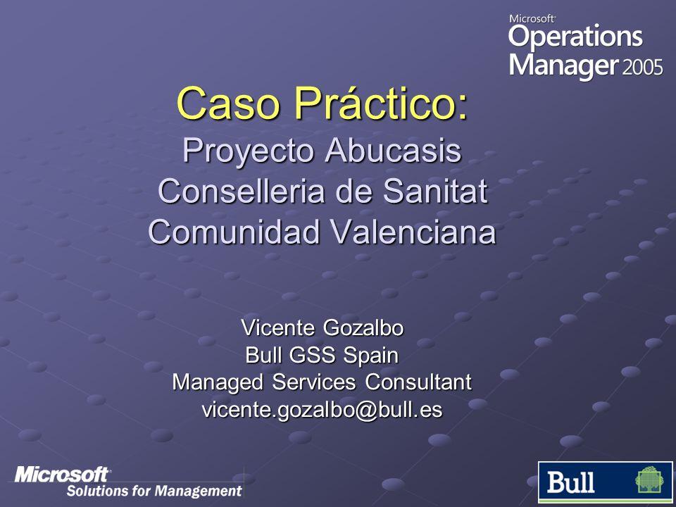 Caso Práctico: Proyecto Abucasis Conselleria de Sanitat Comunidad Valenciana Vicente Gozalbo Bull GSS Spain Managed Services Consultant vicente.gozalb