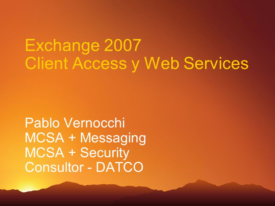 Exchange 2007 Client Access y Web Services Pablo Vernocchi MCSA + Messaging MCSA + Security Consultor - DATCO