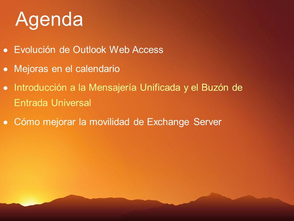 Evolución de Outlook Web Access Mejoras en el calendario Introducción a la Mensajería Unificada y el Buzón de Entrada Universal Cómo mejorar la movilidad de Exchange Server Agenda