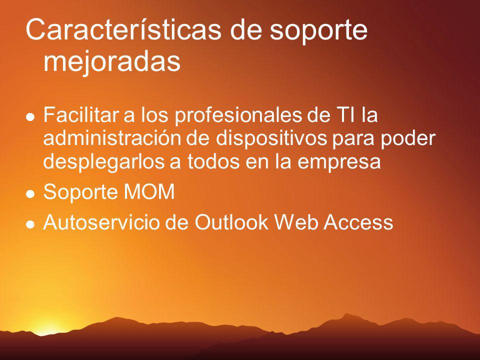 Características de soporte mejoradas Facilitar a los profesionales de TI la administración de dispositivos para poder desplegarlos a todos en la empresa Soporte MOM Autoservicio de Outlook Web Access