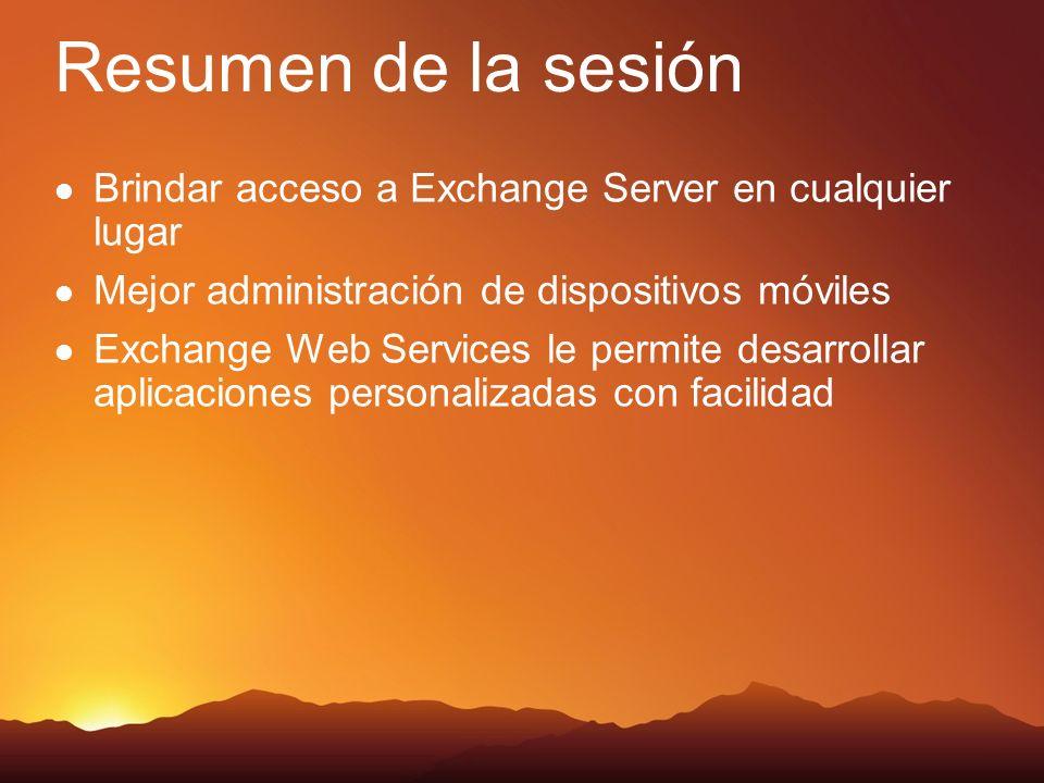 Resumen de la sesión Brindar acceso a Exchange Server en cualquier lugar Mejor administración de dispositivos móviles Exchange Web Services le permite desarrollar aplicaciones personalizadas con facilidad