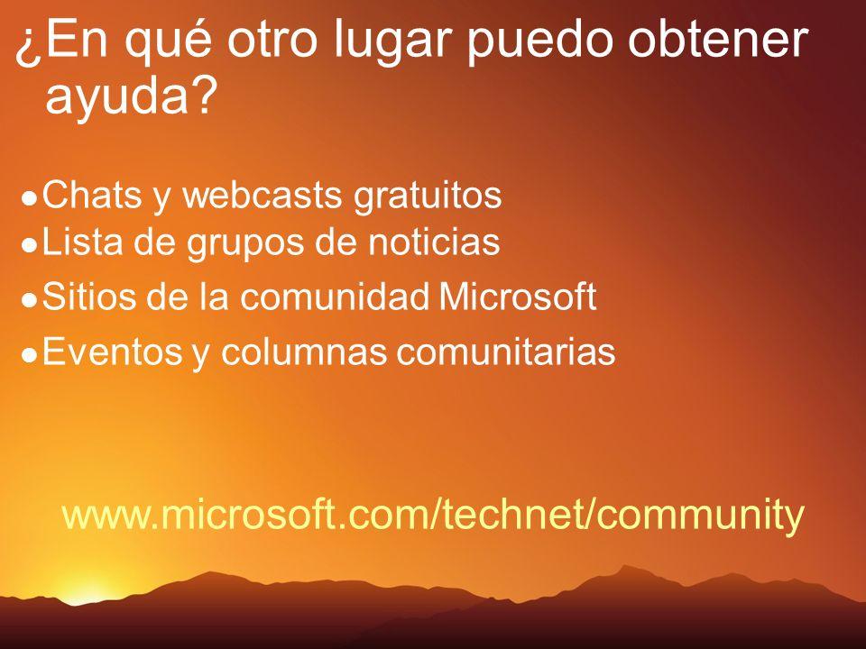 Chats y webcasts gratuitos Lista de grupos de noticias Sitios de la comunidad Microsoft Eventos y columnas comunitarias ¿En qué otro lugar puedo obtener ayuda.